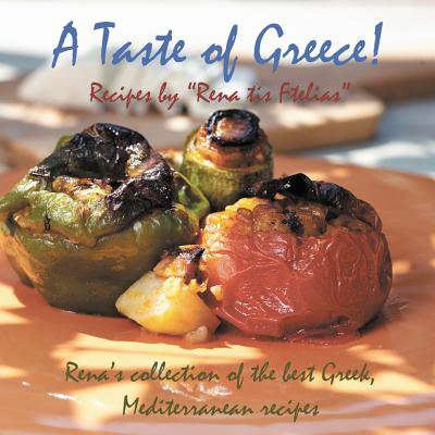 A Taste of Greece! - Recipes by Rena Tis Ftelias : Rena's Collection of the Best Greek, Mediterranean (The Best Of Greece)