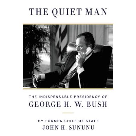 The Quiet Man : The Indispensable Presidency of George H.W. (George Bush Best President)
