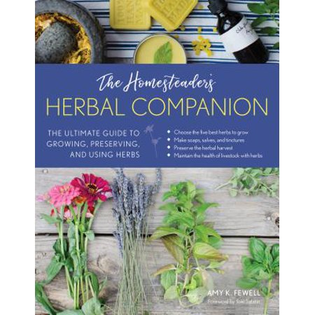 Homesteader's Herbal Companion : The Ultimate Guide to Growing, Preserving, and Using (Herbal Guide)