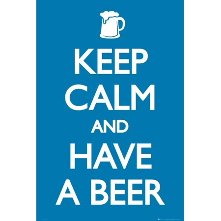 Keep Calm and Have a Beer Poster - 24x36