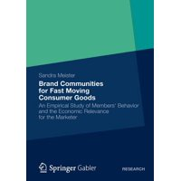 Brand Communities for Fast Moving Consumer Goods : An Empirical Study of Members' Behavior and the Economic Relevance for the Marketer