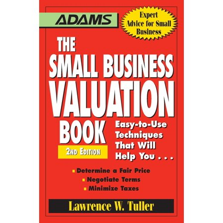 The Small Business Valuation Book : Easy-to-Use Techniques That Will Help You… Determine a fair price, Negotiate Terms, Minimize taxes ()