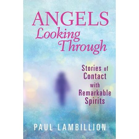 Angels Looking Through: Stories of Contact with Remarkable Spirits (Paperback)