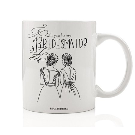 Bridesmaid Mug, Will You Be My Bridesmaid? Quote Fun Wedding Party Proposal Present to Ask Best Friend from Bride Gift Idea for Sister Woman Her Women Bestie 11oz Ceramic Coffee Cup Digibuddha