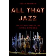 All That Jazz: The Life and Times of the Musical Chicago (Hardcover)