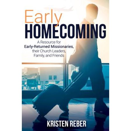 Early Homecoming : A Resource for Early-Returned Missionaries, Their Church Leaders, and Family - Church Homecoming Themes