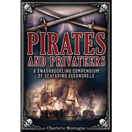 Charlotte Baseball - Pirates and Privateers : A Swashbuckling Compendium of Seafaring Scoundrels