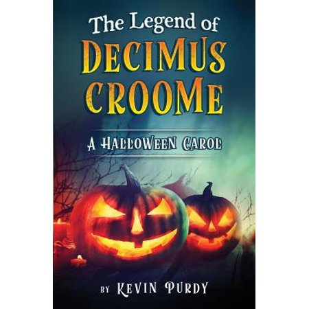 The Legend of Decimus Croome : A Halloween Carol](After Halloween Christmas Carols)