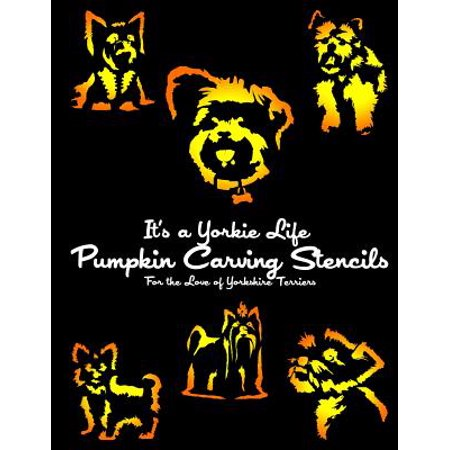 It's a Yorkie Life Pumpkin Carving Stencils : For the Love of Yorkshire Terriers - Spooky Halloween Pumpkin Carving Stencils