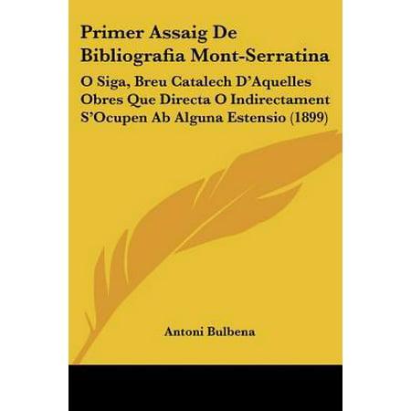 Primer Assaig De Bibliografia Mont Serratina  O Siga  Breu Catalech Daquelles Obres Que Directa O Indirectament Socupen Ab Alguna Estensio  1899