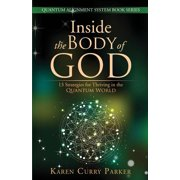 Inside the Body of God : 13 Strategies for Thriving in the Quantum World
