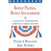 Better Parties, Better Government : A Realistic Program for Campaign Finance Reform