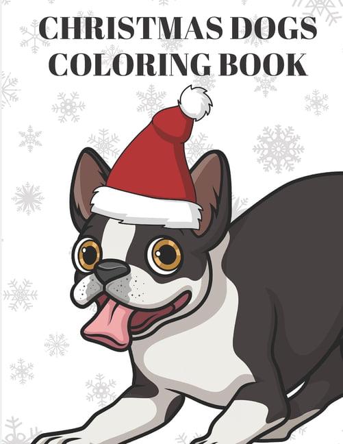 Christmas Dogs Coloring Book : Adorable Boston Terrier ...