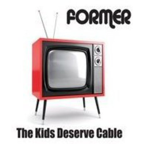 Former - Kids Deserve Cable [CD]
