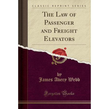The Law of Passenger and Freight Elevators (Classic Reprint)