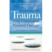 The Compassionate Mind Approach to Recovering from Trauma: Series editor Paul Gilbert (Paperback)