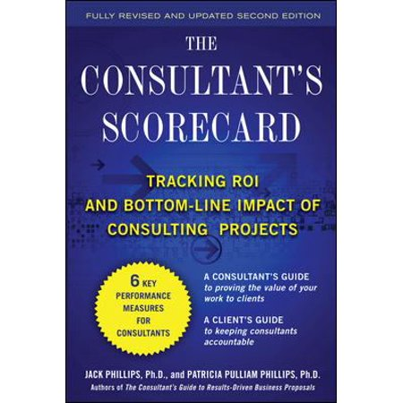 The Consultants Scorecard  Tracking Roi And Bottom Line Impact Of Consulting Projects