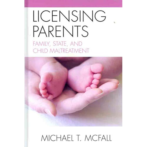 licensing parents Licensing parents is the latest scheme to have all-knowing, always benevolent state bureaucrats dictate the lifelong relationships of all vulnerable beings.