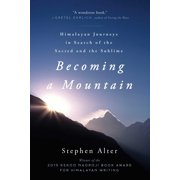 Becoming a Mountain : Himalayan Journeys in Search of the Sacred and the Sublime