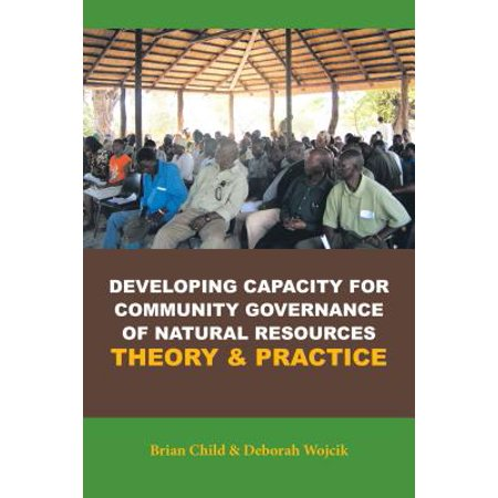 Developing Capacity for Community Governance of Natural Resources Theory & Practice -