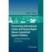 Prosecuting International Crimes and Human Rights Abuses Committed Against Children: Leading International Court Cases (Paperback)