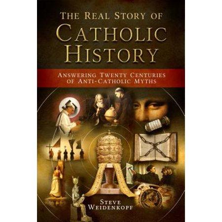 The Real Story of Catholic History : Answering Twenty Centuries of Anti-Catholic Myths - Catholic Halloween Story