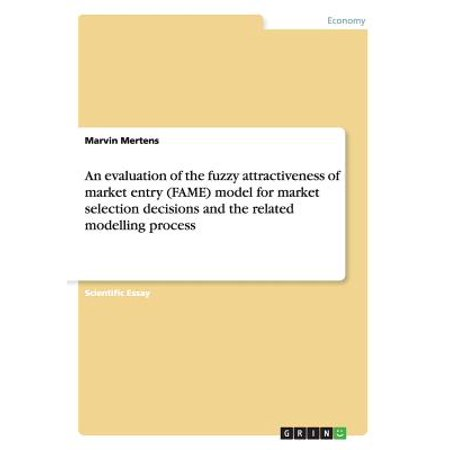An Evaluation of the Fuzzy Attractiveness of Market Entry (Fame) Model for Market Selection Decisions and the Related Modelling