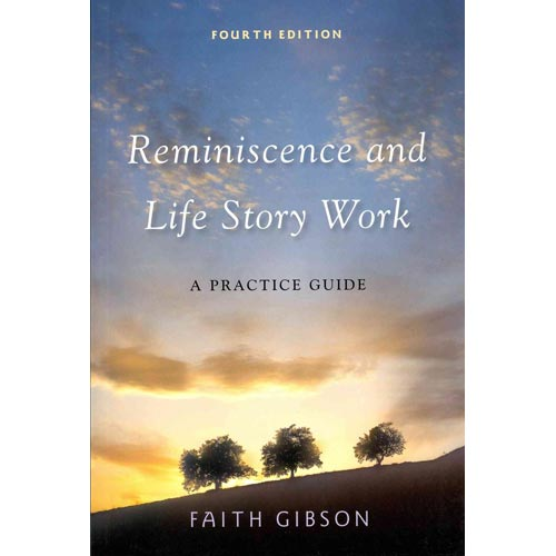 Reminiscence and Life Story Work: A Practice Guide