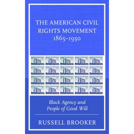 The American Civil Rights Movement 1865 1950  Black Agency And People Of Good Will