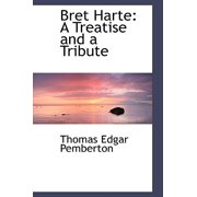 Bret Harte : A Treatise and a Tribute