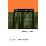 Expanding Prison: The Crisis in Crime and Punishment and the Search for Alternatives (Paperback)