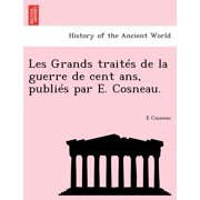 Les Grands Traites de La Guerre de Cent ANS, Publies Par E. Cosneau.