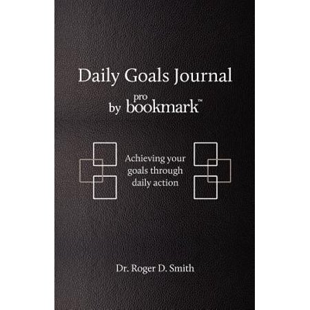 Daily Goals Journal : Achieving Your Goals Through Daily (Series Of Actions To Achieve A Goal)