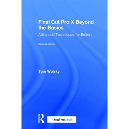 New Final Cut - Final Cut Pro X Beyond the Basics : Advanced Techniques for Editors