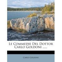 Le Commedie del Dottor Carlo Goldoni ......