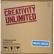 Creativity Unlimited : Thinking Inside the Box for Business Innovation