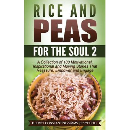 Rice and Peas for the Soul (2) : A Collection of 100 Motivational, Inspirational and Moving Stories That Reassure, Empower and Engage