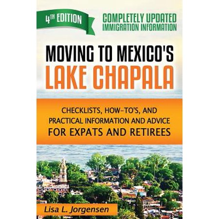 Moving to Mexico's Lake Chapala : Checklists, How-To's, and Practical Information and Advice for Expats and