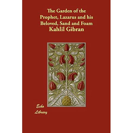 The Garden of the Prophet, Lazarus and His Beloved, Sand and (Kahlil Gibran The Garden Of The Prophet)