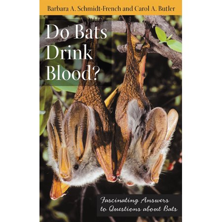Do Bats Drink Blood? : Fascinating Answers to Questions about