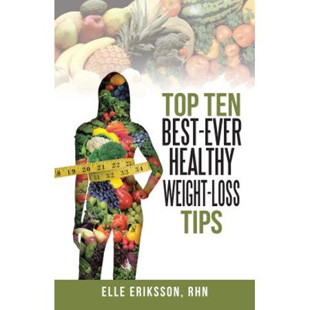 Top Ten Best-Ever Healthy Weight-Loss Tips -