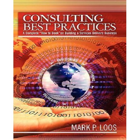 Consulting Best Practices  A Complete  How To Book  On Building A Services Delivery Business