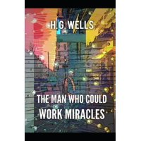 The Man Who Could Work Miracles Illustrated (Paperback)