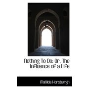 Nothing to Do : Or, the Influence of a Life