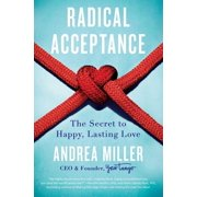 Radical Acceptance : The Secret to Happy, Lasting Love