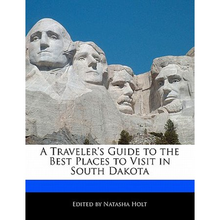 A Traveler's Guide to the Best Places to Visit in South Dakota (Paperback)