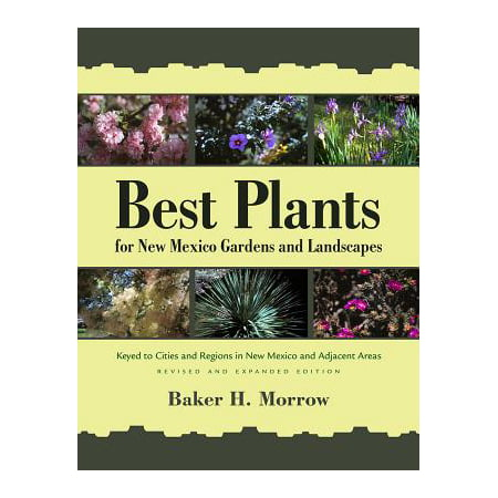 Best Plants for New Mexico Gardens and Landscapes : Keyed to Cities and Regions in New Mexico and Adjacent Areas, Revised and Expanded