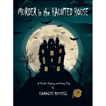 Murder in the Haunted House : A Murder Mystery and Party - Murder Mystery Halloween Party