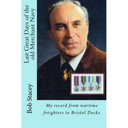 Last Great Days Of The Old Merchant Navy  My Record From Wartime Freighters To Bristol Docks