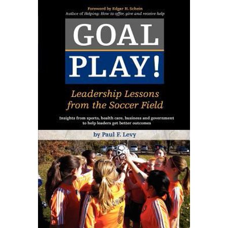 Goal Play   Leadership Lessons From The Soccer Field